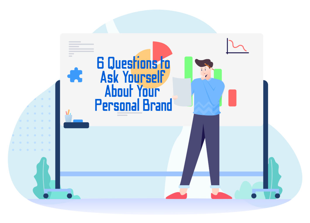 6 Questions to Ask Yourself About Your Personal Brand